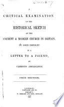 A Critical Examination of the Historical Sketch of the Ancient Modern Church in Britain  by John Smedley  In a letter to a friend by Clericus Anglicanus   Signed  Clericus