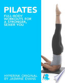 Pilates: Full-Body Workouts for a Stronger, Sexier You