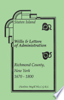 Staten Island Wills and Letters of Administration  Richmond County  New York  1670 1800