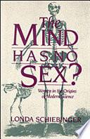 The Mind Has No Sex? by Londa Schiebinger