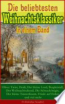 Die beliebtesten Weihnachtsklassiker in einem Band  Oliver Twist  Heidi  Der kleine Lord  Bergkristall  Der Weihnachtsabend  Die Schneek  nigin  Der kleine Tannenbaum  Friede auf Erden und viel mehr