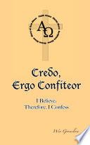 Credo  Ergo Confiteor  I Believe  Therefore  I Confess