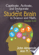 Captivate  Activate  and Invigorate the Student Brain in Science and Math  Grades 6 12