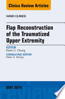 Flap Reconstruction of the Traumatized Upper Extremity  An Issue of Hand Clinics