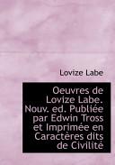 Oeuvres de Lovize Labe. Nouv. Ed. Publie Par Edwin Tross Et Imprime En Caractres Dits de Civilit
