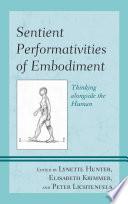Sentient Performativities of Embodiment
