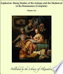 Euphorion: Being Studies of the Antique and the Mediaeval in the Renaissance (Complete)