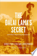 The Dalai Lama s Secret and Other Reporting Adventures