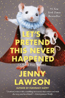 Let S Pretend This Never Happened : when jenny lawson was little, all she ever...