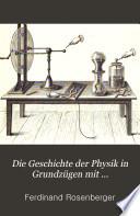 Die Geschichte der Physik in Grundzügen mit synchronistischen Tabellen der Mathematik, der Chemie und beschreibenden Naturwissenschaften sowie der allgemeinen Geschichte