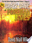 The Not Quite Right Reverend Cletus J Diggs The Crazy Case Of Foreman James
