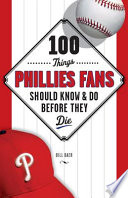 100 Things Phillies Fans Should Know   Do Before They Die