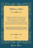 Cobbett's Complete Collection of State Trials and Proceedings for High Treason and Other Crimes and Misdemeanors From the Earliest Period to the Present Time, Vol. 8 Proceedings For High Treason And Other Crimes