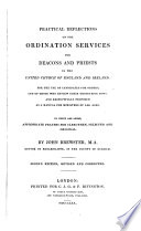 Practical reflections on the ordination services for deacons and priests  in the United Church of England and Ireland  To which are added  Appropriate prayers for clergymen  selected and original