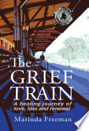 The Grief Train A Healing Journey Of Love Loss And Renewal