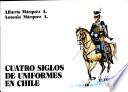 Cuatro siglos de uniformes en Chile