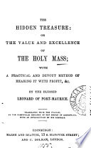The hidden treasure  or  The value and excellence of holy mass   Followed by  Prayers for mass  and other devotions Book PDF