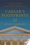 Caesar s Footprints  A Cultural Excursion to Ancient France  Journeys Through Roman Gaul