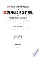 De las industrias y del desarrollo industrial en la republica oriental del Uruguay  especialmente en Montevideo