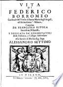 Vitta di Federico Borromeo cardinale del titolo di Santa Maria degli Angeli  ed arciuescouo di Milano  compilata da Francesco Riuola sacerdote milanese