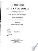 Il Milione di Marco Polo testo di lingua del secolo decimoterzo ora per la prima volta pubblicato ed illustrato dal conte Gio. Batt. Baldelli Boni. Tomo primo [- secondo]