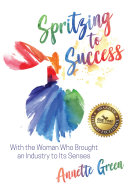 Spritzing to Success with the Woman Who Brought an Industry to Its Senses Book