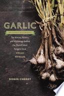 Garlic An Edible Biography