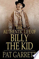 The Authentic Life Of Billy, The Kid : who inhabited america's desert southwest...