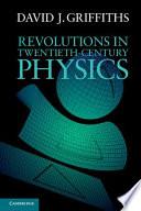 Revolutions in Twentieth Century Physics