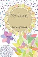 My Goals Goal Setting Workbook