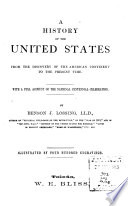 A History of the United States from the Discovery of the American Continent to the Present Time  With a Full Account of the National Centennial Celebration