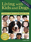 Living with Kids and Dogs ... Without Losing Your Mind