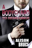 A Bodyguard to Remember  Book 1 Men in Uniform Series