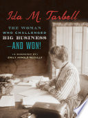 Ida M. Tarbell : the woman who challenged big business-- and won! / Emily Arnold McCully.