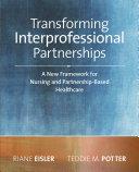 Transforming Interprofessional Partnerships: A New Framework for Nursing and Partnership-Based Health Care, 2014 AJN Award Recipient