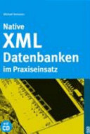 Native XML-Datenbanken im Praxiseinsatz