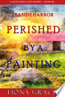 Perished by a Painting  A Lacey Doyle Cozy Mystery   Book 6  Book PDF