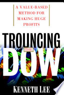 Trouncing the Dow  A Value Based Method for Making Huge Profits in the Stock Market