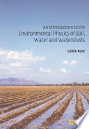 An Introduction to the Environmental Physics of Soil  Water and Watersheds
