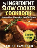 5 Ingredient Slow Cooker Cookbook   Large Print Edition