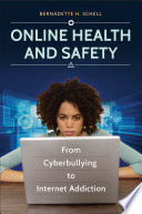 Online Health and Safety  From Cyberbullying to Internet Addiction