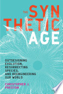 The Synthetic Age : world using nanotechnology, synthetic biology, de-extinction, and climate...