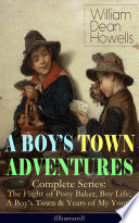 A BOY'S TOWN ADVENTURES – Complete Series: The Flight of Pony Baker, Boy Life, A Boy's Town & Years of My Youth (Illustrated)