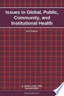 Issues in Global, Public, Community, and Institutional Health: 2011 Edition