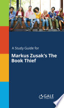 A Study Guide for Markus Zusak's The Book Thief Excerpted From Gale S Acclaimed Novels