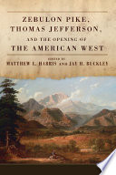 Zebulon Pike  Thomas Jefferson  and the Opening of the American West