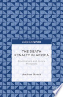 The Death Penalty in Africa  Foundations and Future Prospects