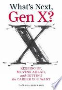 What's Next, Gen X? by Tamara J. Erickson