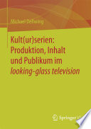 Kult ur serien  Produktion  Inhalt und Publikum im looking glass television