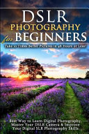 Dslr Photography for Beginners  Take 10 Times Better Pictures in 48 Hours Or Less  Best Way to Learn Digital Photography  Master Your Dslr Camera   Im